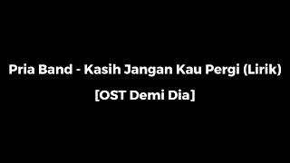 Pria Band- Kasih Jangan Kau Pergi Lirik (OST Demi DIA)