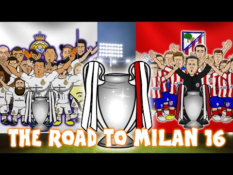 THE ROAD TO MILAN 2016 - Real Madrid vs Atletico Madrid UEFA Champions League Final Preview