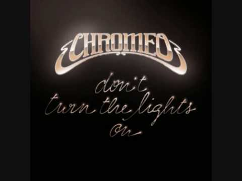 Chromeo  Dont Turn The Lights On