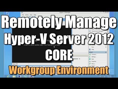 Remotely Manage Hyper-V Server 2012 Core - Workgroup Env