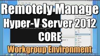 Remotely Manage Hyper-V Server 2012 Core - Workgroup Env