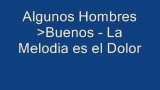 Watch Algunos Hombres Buenos La Melodia Es El Dolor video