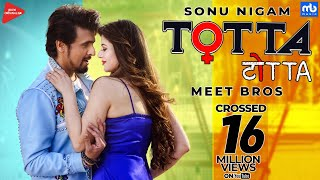TOTTA | Meet Bros ft. Sonu Nigam | Kainaat Arora | Latest Punjabi Song