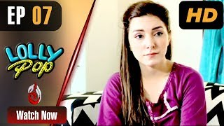 Pakistani Drama | Lollypop - Episode 7 | Aaj Entertainment Dramas