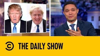Is Boris Johnson the Donald Trump of the UK? | The Daily Show with Trevor Noah