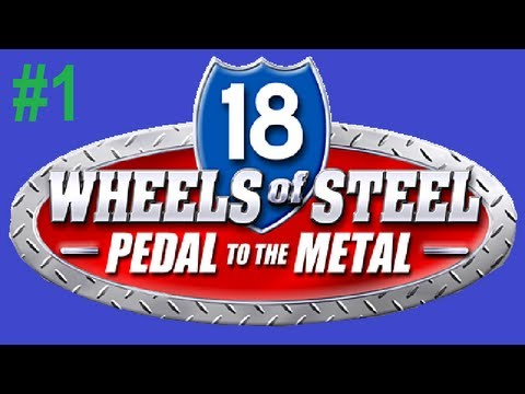 18 Wheels Of Steel: Pedal To The Metal   Part 1