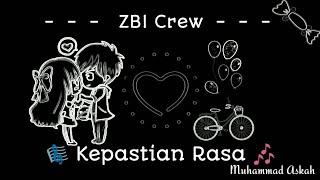 Kepastian Rasa - ZBI Crew | Lirik Lagu | Kau Mengajarkan Ku Mengenal Cinta | Lagu Terbaik 2018