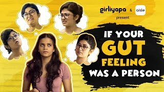 If Your Gut Feeling Was A Person | Girliyapa's ChickiLeaks