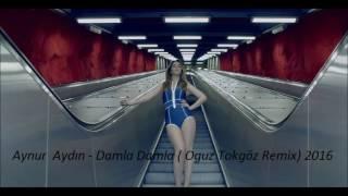 Aynur Aydın   Damla Damla ( Oguz Tokgöz Remix )  2016