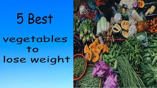 5 healthy foods to lose weight | best vegetables for weight loss