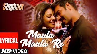 Lyrical  Maula Maula Re  Singham  Ajay Devgan Kajal Aggarwal  Bollywood Hindi Songs