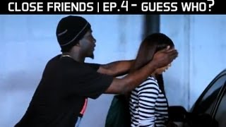 Close Friends Episode 4 - Guess Who?