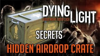 Dying Light Secrets | Hidden Air Drop! Tutorial