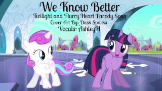 Mlp-We Know Better Twillight and Flurry Heart Parody Song- AshleyH