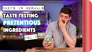 Chefs vs Normals | Taste Testing Pretentious Ingredients Vol. 5