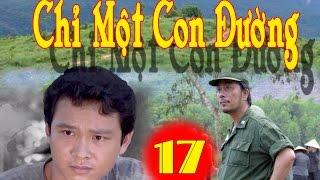 Chỉ Một Con Đường | Tập 17 || Phim Bộ Chiến Tranh Việt Nam Hay Mới Nhất 2017