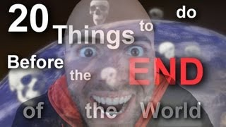 20 Things to do Before the END OF THE WORLD!