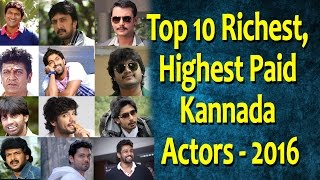 Top 10 Richest, Highest Paid Kannada Actors 2016 | Top Actor in sandalwood | Top Kannada TV