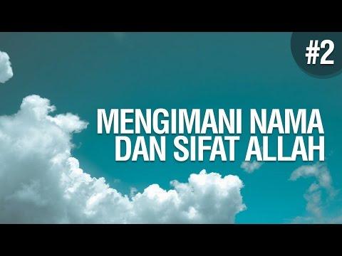 Mengimani Nama - Nama dan Sifat - Sifat Allah  #2 - Ustadz Khairullah Anwar Luthfi