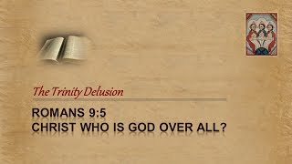 Video: In Romans 9:5, Jesus is God over all - Trinity Delusion