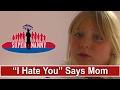 Mum Tells 6Yr Old Daughter She Hates Her   Supernanny