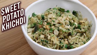 Sweet Potato Khichdi | How To Make Sweet Potato Khichdi | Quick & Easy Khichdi Recipe | Ruchi