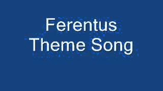Ferentus Theme Song