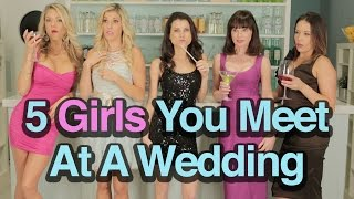 5 Girls You Meet At A Wedding (with Rebecca Zamolo)