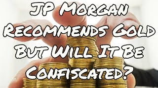 JP Morgan Recommends Gold But Will It Be Confiscated