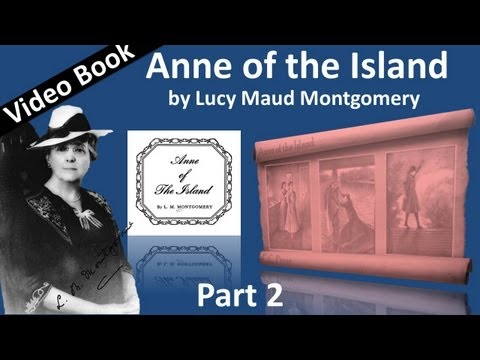 Part 2 - Anne of the Island Audiobook by Lucy Maud Montgomery (Chs 11-23)