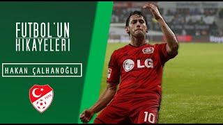 Hakan Çalhanoğlu'nun Hikayesi | Futbolun Hikayeleri