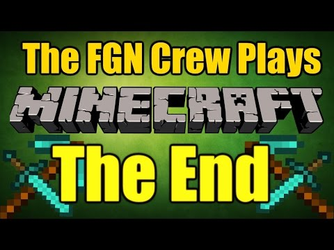 The FGN Crew Plays: Minecraft to the End #11 - THE END (PC)
