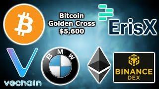 BITCOIN GOLDEN CROSS $5,600 - ErisX Launch Soon - $112 Million Bond Ethereum - VeChain VerifyCar BMW