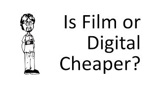 Is it Cheaper to Shoot Film or Digital?