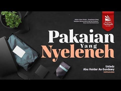 Pakaian Yang Nyeleneh | Ustadz Abu Haidar As-Sundawy حفظه الله