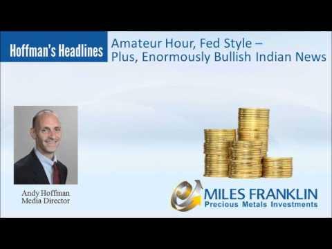 Amateur Hour, Fed Style - Plus, Enormously Bullish Indian News