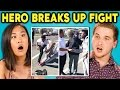 TEENS REACT TO HERO BREAKS UP STREET FIGHT