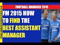 FM 2015 How To Find the BEST Assistant Manager
