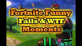 Fortnite Funny Fails and WTF Moments