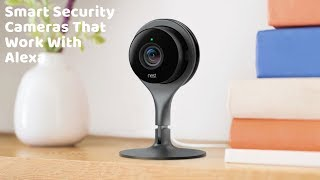 Smart Security Cameras That Work With Alexa