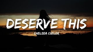 Chelsea Cutler - Deserve This (Lyrics)