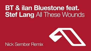 BT & Ilan Bluestone feat. Stef Lang – All These Wounds (Jerome Isma-Ae Remix)