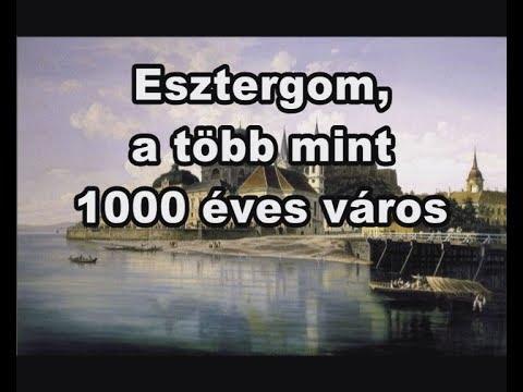 Kondor Katalin X. rész: Esztergom, a több mint 1000 éves város