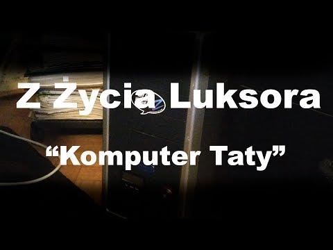 Z Życia Luksora (#10) - Komputer Dla Taty