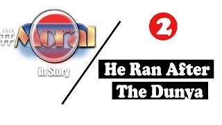 #MoralinStory | (2) He Ran After The Dunya