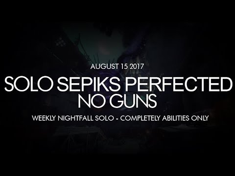 Destiny - Solo No Guns Sepiks Perfected Nightfall (Abilities Only) - August 15, 2017