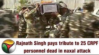 Rajnath Singh pays tribute to 25 CRPF personnel dead in naxal attack at Chhattisgarh