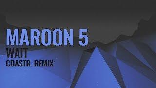 Download Lagu Maroon 5 - Wait (COASTR. Remix) Gratis STAFABAND