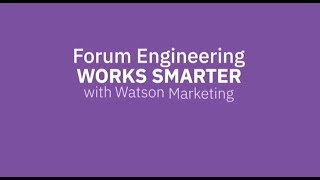 Forum Engineering uses Watson Marketing to increase customer centricity