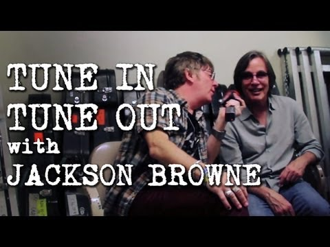 TUNE IN / TUNE OUT – Jackson Browne